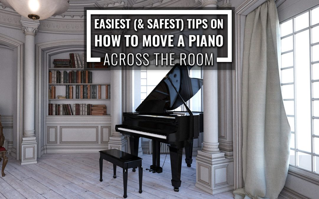 Easiest (& Safest) Tips on How to Move a Piano Across the Room