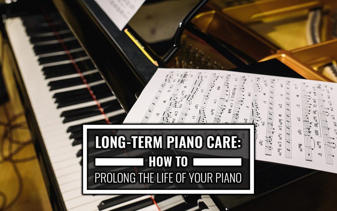 Long-Term Piano Care: How to Prolong the Life of Your Piano