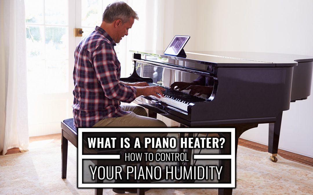 What is A Piano Heater? How to Control Your Piano Humidity