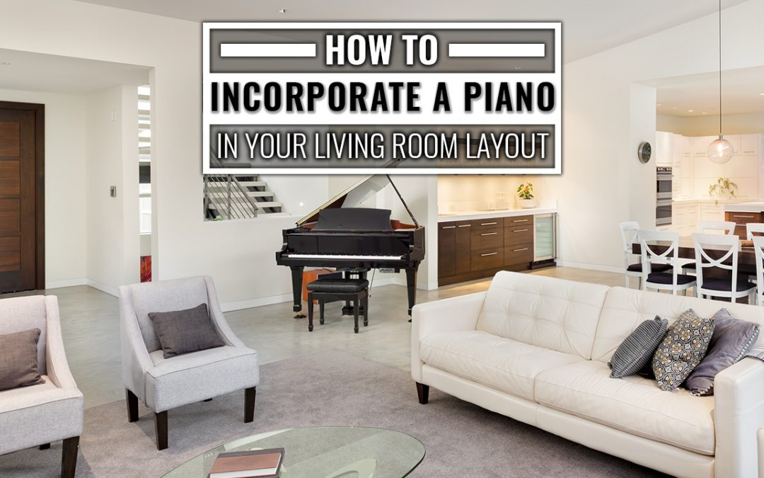 How To Incorporate A Piano Into Your Living Room Layout