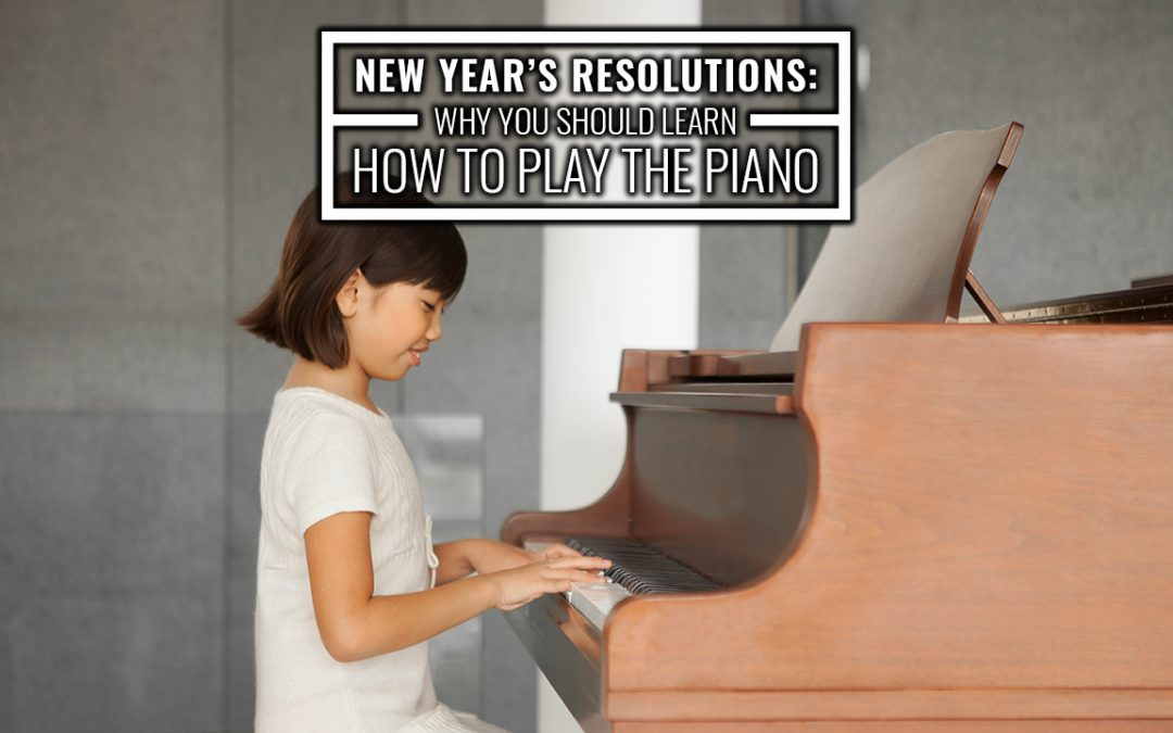 New Year's Resolutions: Why You Should Learn How to Play the Piano