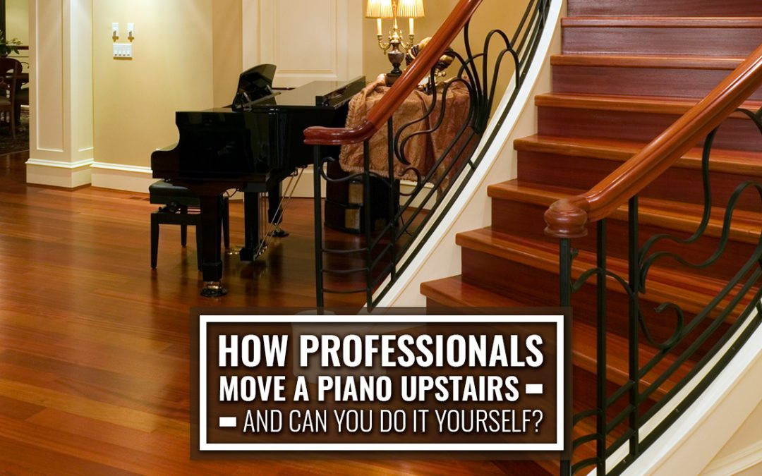 How Professionals Move a Piano Upstairs –and Can You Do It Yourself?