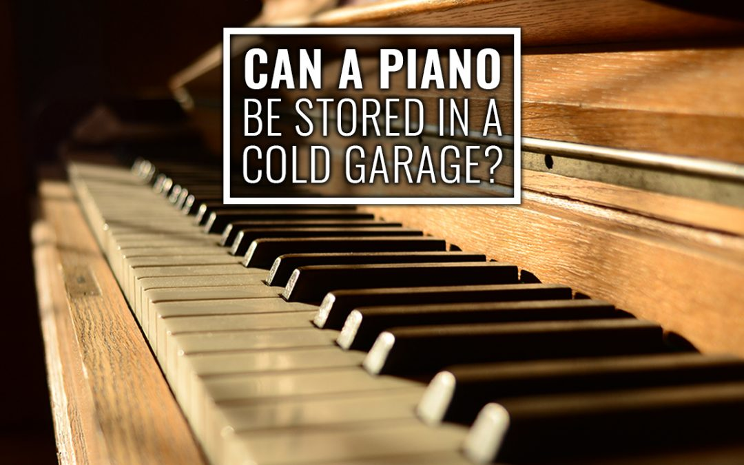 Can a Piano Be Stored in a Cold Garage?