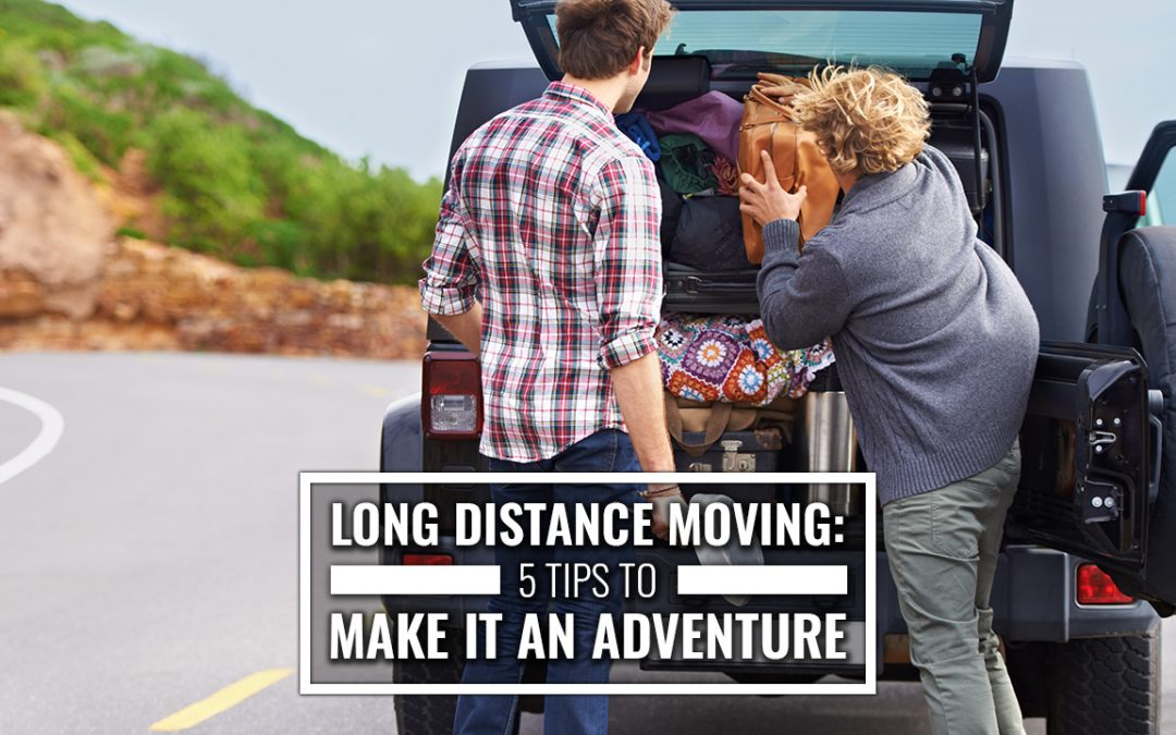 Long Distance Moving: 5 Tips to Make It an Adventure