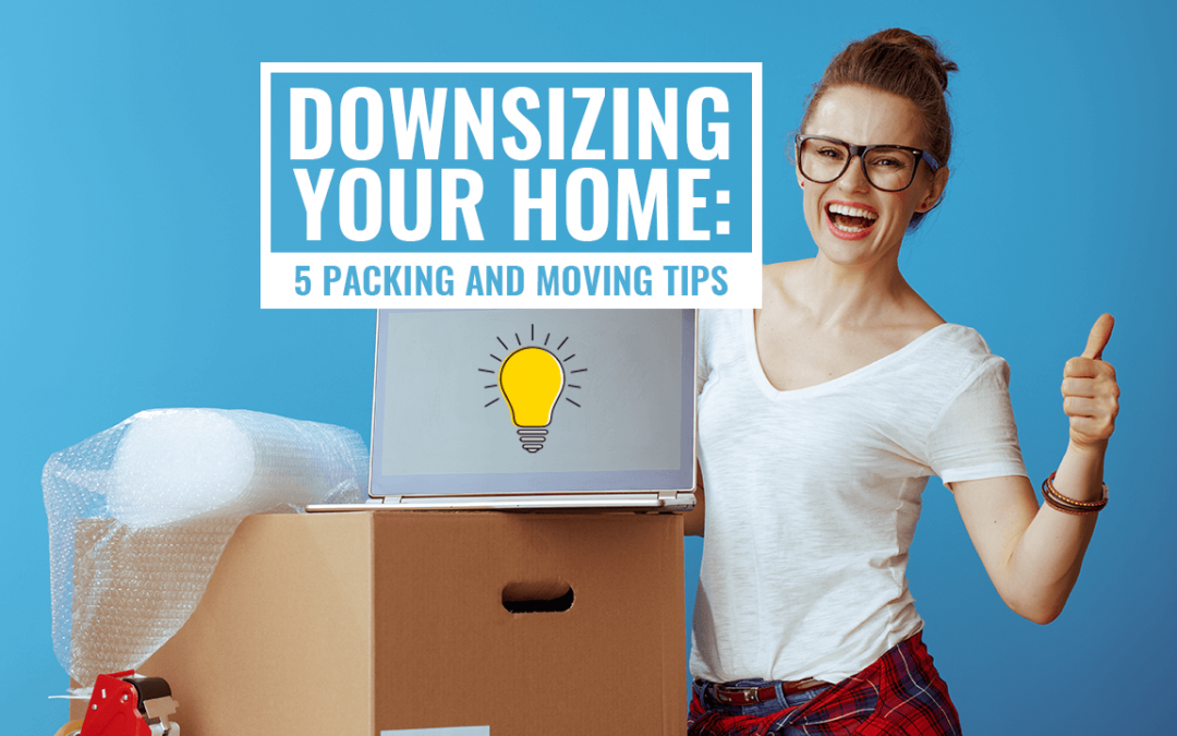 Downsizing Your Home: 5 Packing and Moving Tips