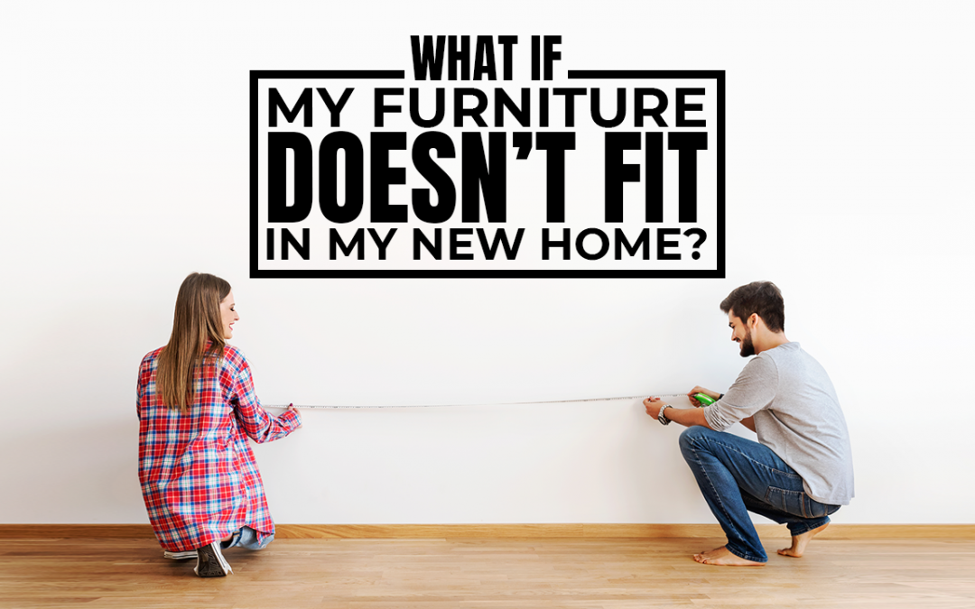 What if My Furniture Doesn't Fit in My New Home?