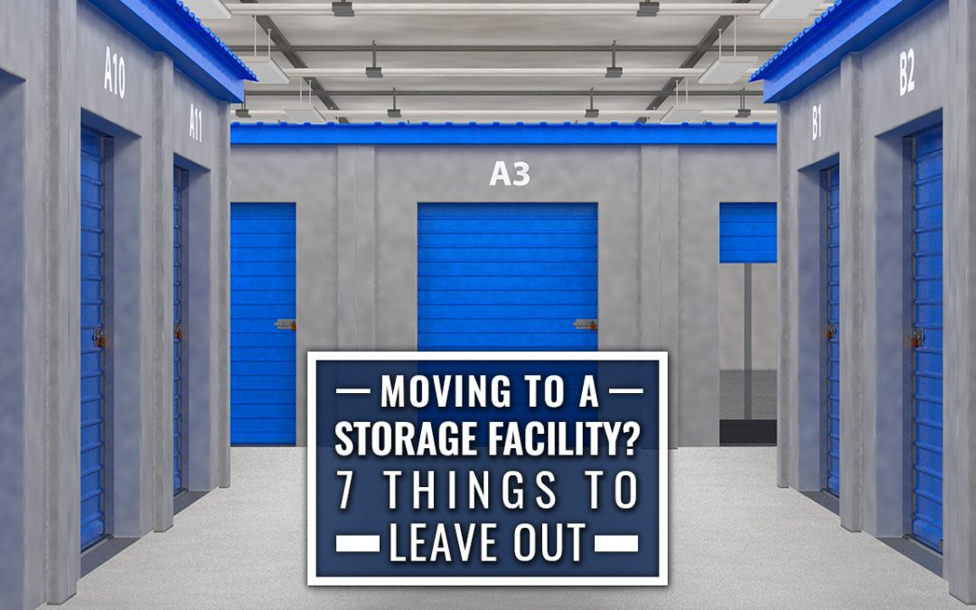Moving to a Storage Facility? 7 Things to Leave Out