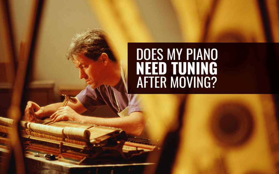 Does My Piano Need Tuning After Moving?