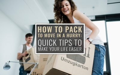 How to Pack to Move in a Hurry: Quick Tips to Make Your Life Easier